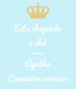 Poster: Esta chegando o chá princesa Agatha Comemore conosco