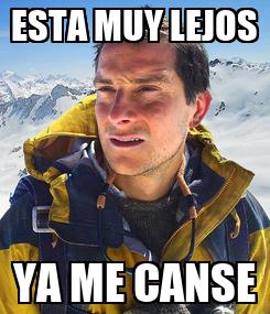 Poster: ESTA MUY LEJOS YA ME CANSE