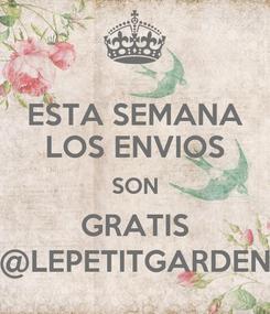 Poster: ESTA SEMANA LOS ENVIOS SON GRATIS @LEPETITGARDEN