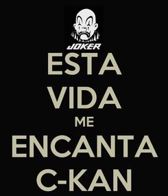 Poster: ESTA VIDA ME ENCANTA C-KAN
