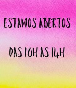 Poster: ESTAMOS ABERTOS  DAS 10H AS 14H