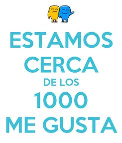 Poster: ESTAMOS CERCA DE LOS 1000 ME GUSTA