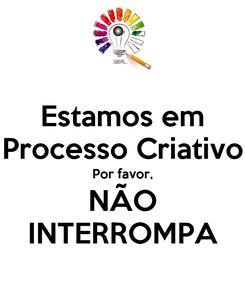 Poster: Estamos em Processo Criativo Por favor, NÃO INTERROMPA