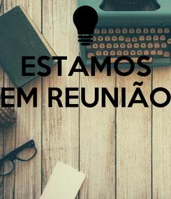 Poster: ESTAMOS EM REUNIÃO