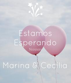 Poster: Estamos Esperando Nossas  Marina & Cecília