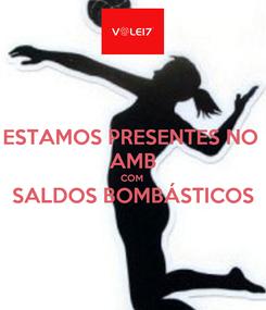 Poster: ESTAMOS PRESENTES NO  AMB COM  SALDOS BOMBÁSTICOS