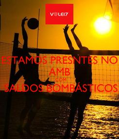 Poster: ESTAMOS PRESNTES NO AMB   COM  SALDOS BOMBÁSTICOS