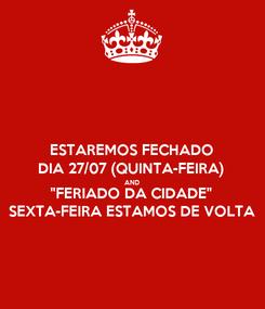 """Poster: ESTAREMOS FECHADO DIA 27/07 (QUINTA-FEIRA) AND """"FERIADO DA CIDADE"""" SEXTA-FEIRA ESTAMOS DE VOLTA"""