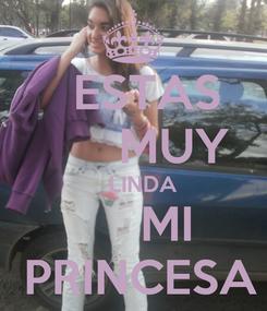 Poster:    ESTAS        MUY    LINDA      MI  PRINCESA