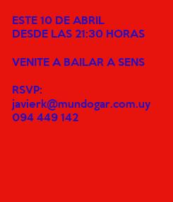 Poster: ESTE 10 DE ABRIL DESDE LAS 21:30 HORAS  VENITE A BAILAR A SENS  RSVP: javierk@mundogar.com.uy 094 449 142
