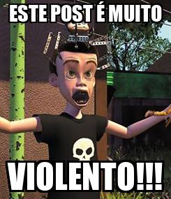 Poster: ESTE POST É MUITO VIOLENTO!!!