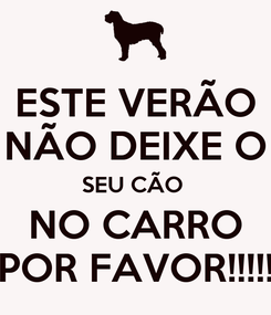Poster: ESTE VERÃO NÃO DEIXE O SEU CÃO  NO CARRO POR FAVOR!!!!!