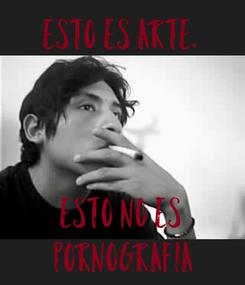 Poster: ESTO ES ARTE.    ESTO NO ES  PORNOGRAFIA