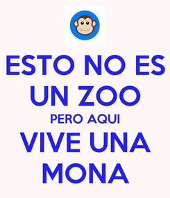 Poster: ESTO NO ES UN ZOO PERO AQUI VIVE UNA MONA