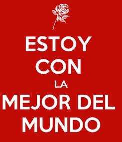 Poster: ESTOY  CON  LA MEJOR DEL  MUNDO