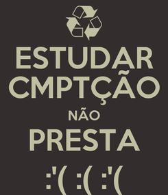 Poster: ESTUDAR CMPTÇÃO NÃO PRESTA :'( :( :'(