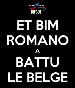Poster: ET BIM ROMANO A BATTU LE BELGE