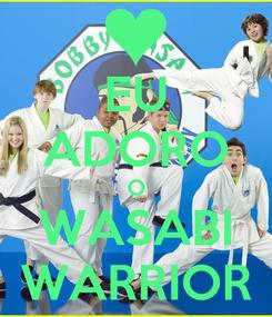 Poster: EU ADORO O WASABI WARRIOR