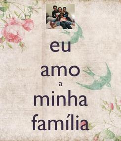 Poster: eu amo a minha família