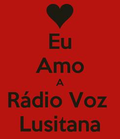 Poster: Eu Amo A Rádio Voz  Lusitana
