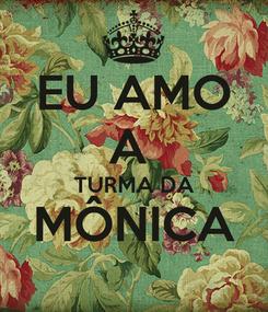 Poster: EU AMO A  TURMA DA MÔNICA