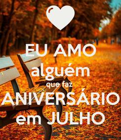 Poster: EU AMO alguém que faz  ANIVERSÁRIO em JULHO
