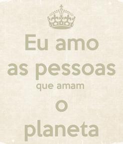 Poster: Eu amo as pessoas que amam  o planeta