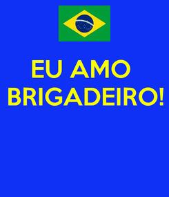 Poster: EU AMO  BRIGADEIRO!