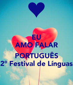 Poster: EU AMO FALAR  PORTUGUÊS 2° Festival de Línguas