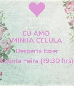 Poster: EU AMO  MINHA CÉLULA Desperta Ester Quinta Feira (19:30 hrs)