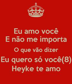 Poster: Eu amo você E não me importa O que vão dizer Eu quero só você(8) Heyke te amo