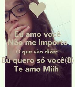 Poster: Eu amo você Não me importa O que vão dizer  Eu quero só você(8) Te amo Miih