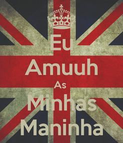 Poster: Eu Amuuh As  Minhas Maninha