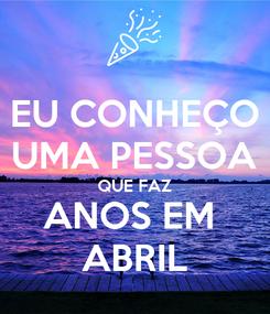 Poster: EU CONHEÇO UMA PESSOA QUE FAZ ANOS EM  ABRIL