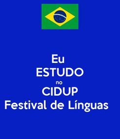 Poster: Eu  ESTUDO no  CIDUP Festival de Línguas