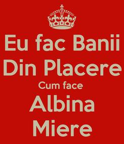 Poster: Eu fac Banii Din Placere Cum face  Albina Miere