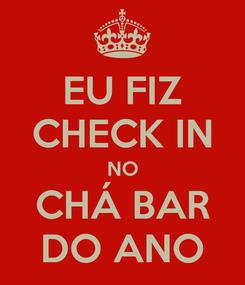 Poster: EU FIZ CHECK IN NO CHÁ BAR DO ANO