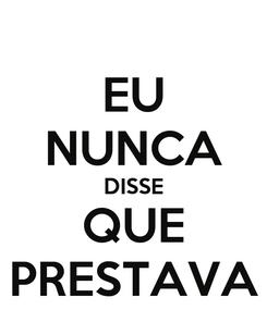 Poster: EU NUNCA DISSE QUE PRESTAVA