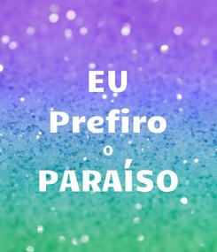 Poster: EU Prefiro O PARAÍSO
