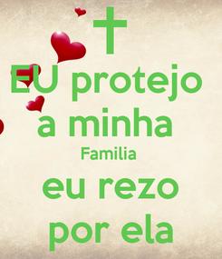 Poster: EU protejo  a minha  Familia  eu rezo por ela