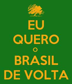 Poster: EU QUERO O  BRASIL DE VOLTA