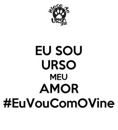Poster: EU SOU URSO MEU AMOR #EuVouComOVine