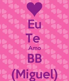 Poster: Eu Te  Amo BB (Miguel)