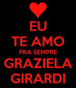 Poster: EU TE AMO PRA SEMPRE GRAZIELA GIRARDI