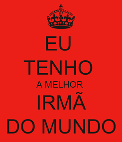 Poster: EU  TENHO  A MELHOR  IRMÃ DO MUNDO