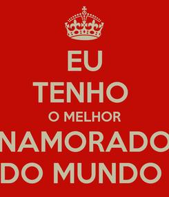 Poster: EU TENHO  O MELHOR NAMORADO DO MUNDO
