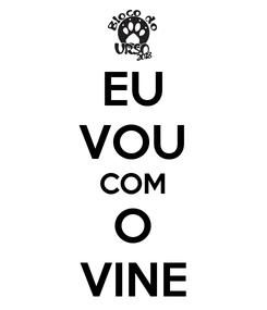 Poster: EU VOU COM O VINE