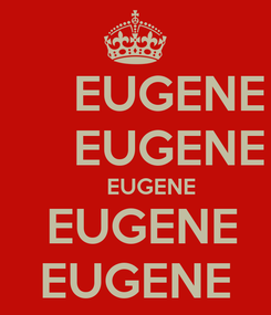 Poster:      EUGENE      EUGENE      EUGENE  EUGENE EUGENE