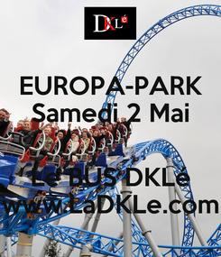 Poster: EUROPA-PARK Samedi 2 Mai  Le BUS DKLé www.LaDKLe.com