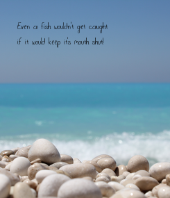 Poster: Even a fish wouldn't get caught 